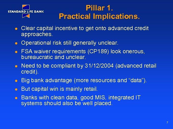 Pillar 1. Practical Implications. l l l l Clear capital incentive to get onto