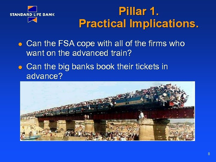 Pillar 1. Practical Implications. l Can the FSA cope with all of the firms