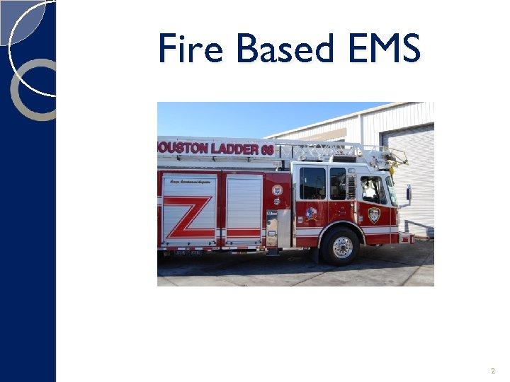 Fire Based EMS 2