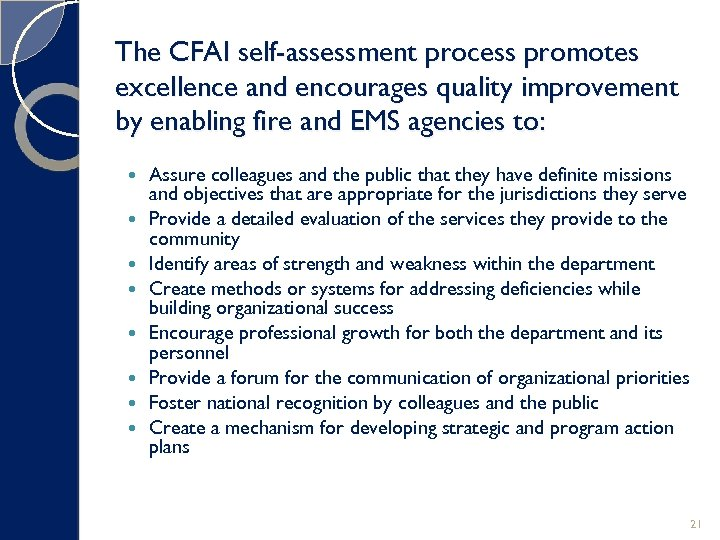 The CFAI self-assessment process promotes excellence and encourages quality improvement by enabling fire and