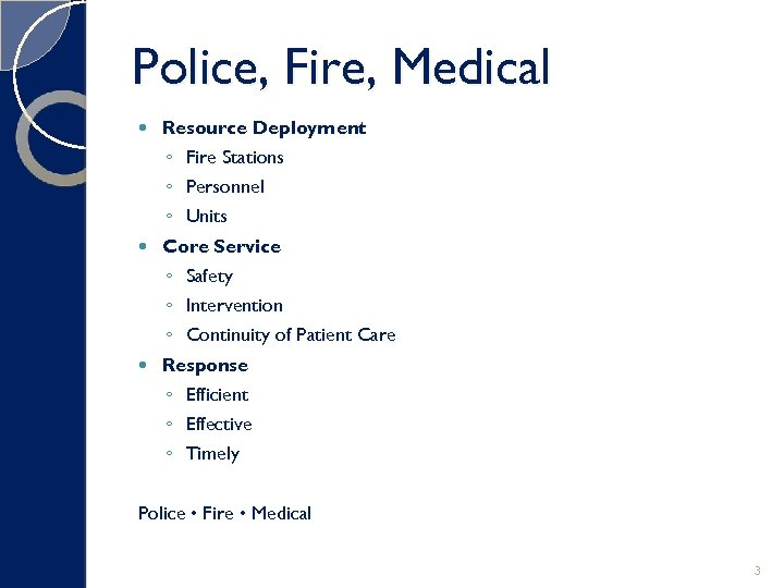 Police, Fire, Medical Resource Deployment ◦ Fire Stations ◦ Personnel ◦ Units Core Service
