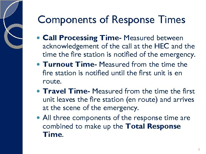 Components of Response Times Call Processing Time- Measured between acknowledgement of the call at