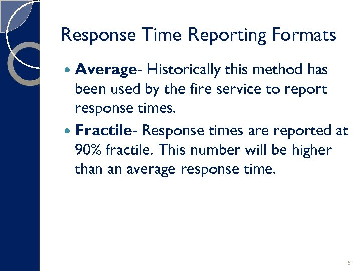 Response Time Reporting Formats Average- Historically this method has been used by the fire