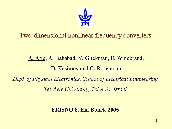Two-dimensional nonlinear frequency converters A. Arie, A. Bahabad, Y. Glickman, E. Winebrand, D. Kasimov