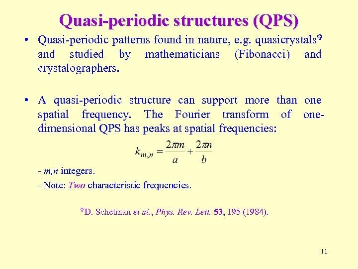 Quasi-periodic structures (QPS) • Quasi-periodic patterns found in nature, e. g. quasicrystals and studied