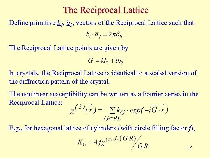 The Reciprocal Lattice Define primitive b 1, b 2, vectors of the Reciprocal Lattice