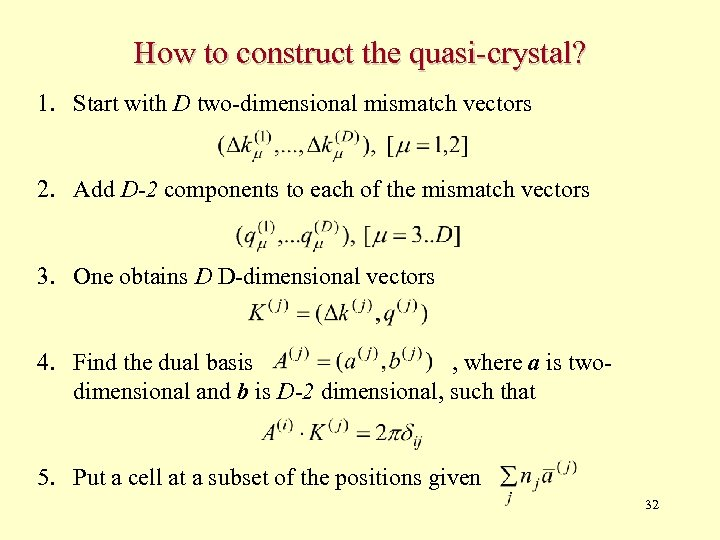How to construct the quasi-crystal? 1. Start with D two-dimensional mismatch vectors 2. Add