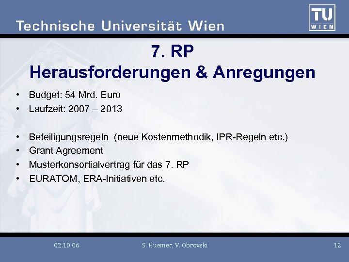 7. RP Herausforderungen & Anregungen • Budget: 54 Mrd. Euro • Laufzeit: 2007 –