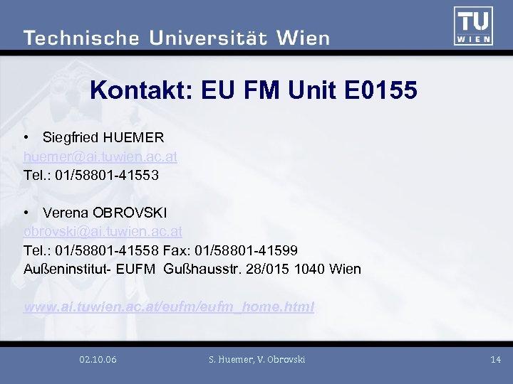 Kontakt: EU FM Unit E 0155 • Siegfried HUEMER huemer@ai. tuwien. ac. at Tel.