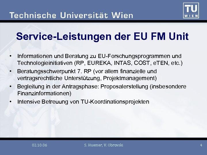 Service-Leistungen der EU FM Unit • Informationen und Beratung zu EU-Forschungsprogrammen und Technologieinitiativen (RP,