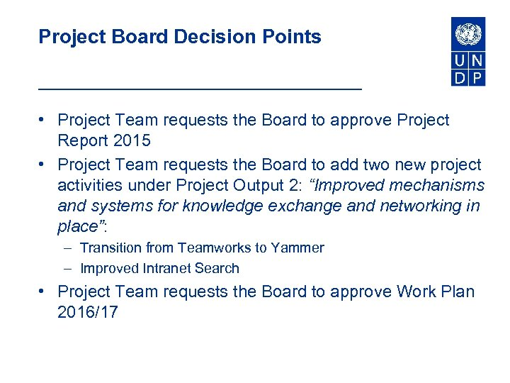 Project Board Decision Points • Project Team requests the Board to approve Project Report