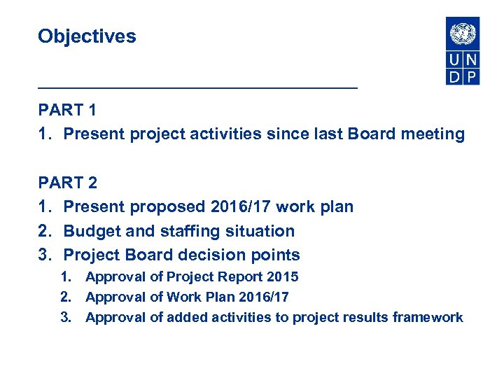 Objectives PART 1 1. Present project activities since last Board meeting PART 2 1.