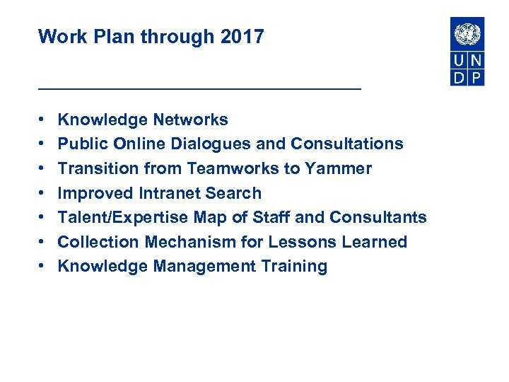 Work Plan through 2017 • • Knowledge Networks Public Online Dialogues and Consultations Transition