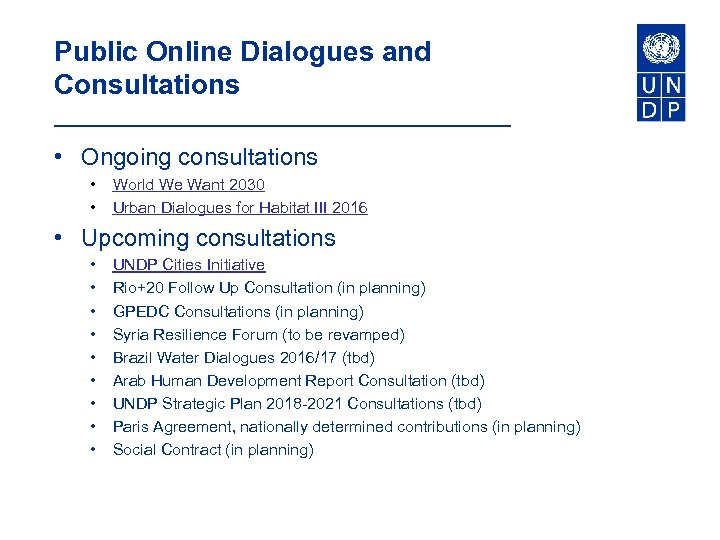 Public Online Dialogues and Consultations • Ongoing consultations • • World We Want 2030