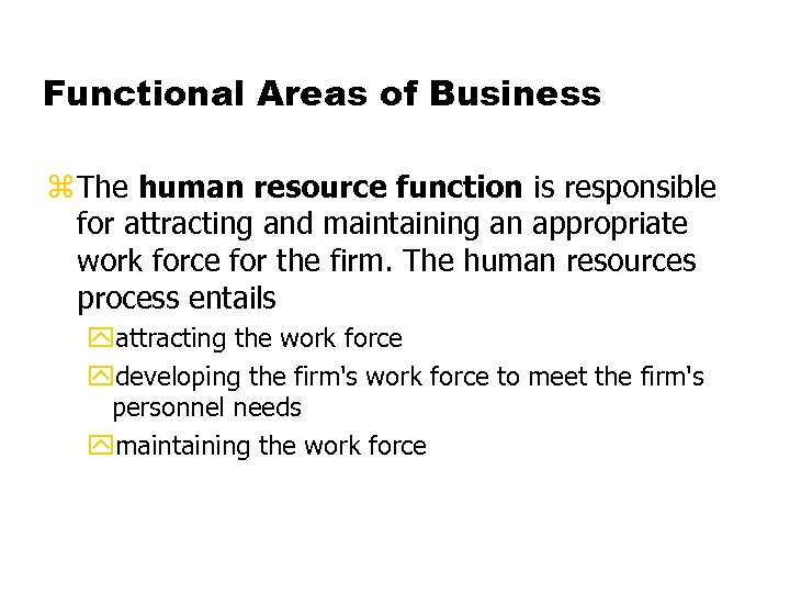 Functional Areas of Business z The human resource function is responsible for attracting and