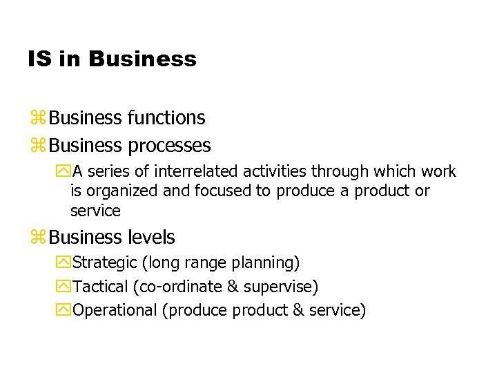 IS in Business z Business functions z Business processes y. A series of interrelated