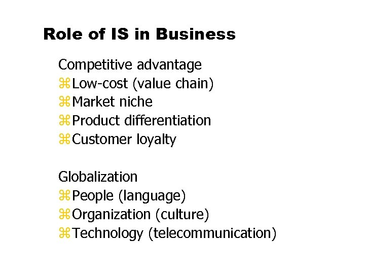 Role of IS in Business Competitive advantage z Low-cost (value chain) z Market niche
