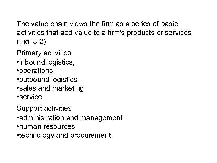 The value chain views the firm as a series of basic activities that add