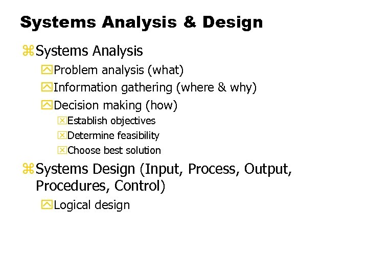 Systems Analysis & Design z Systems Analysis y. Problem analysis (what) y. Information gathering