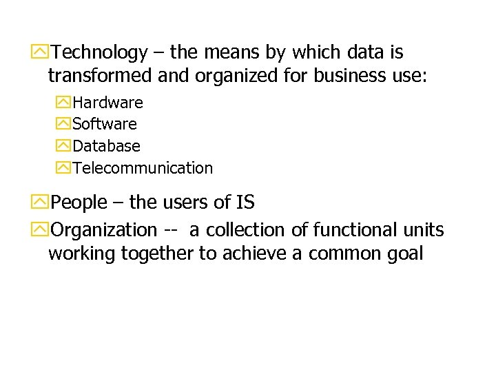 y. Technology – the means by which data is transformed and organized for business