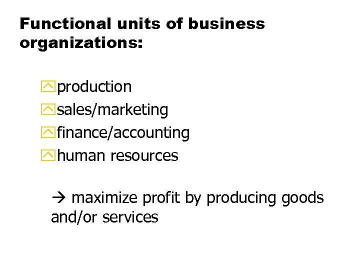 Functional units of business organizations: yproduction ysales/marketing yfinance/accounting yhuman resources maximize profit by producing