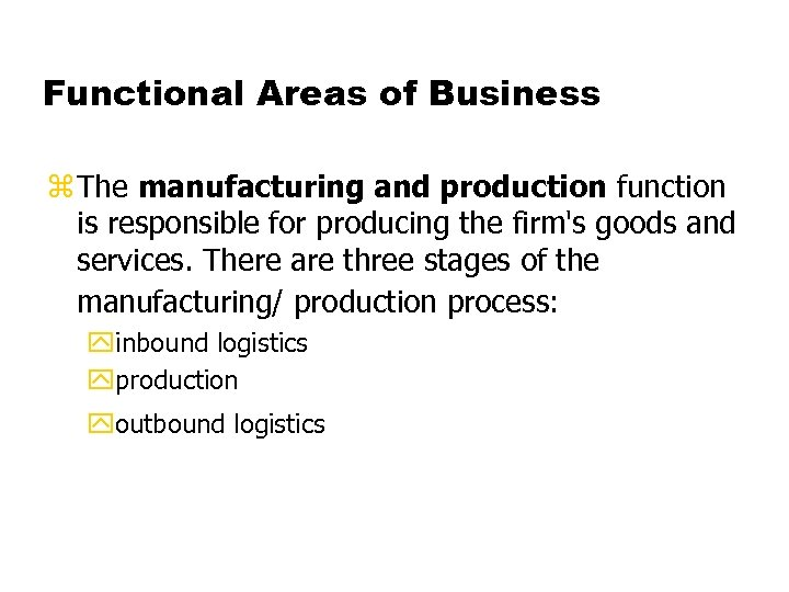 Functional Areas of Business z The manufacturing and production function is responsible for producing