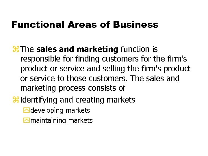 Functional Areas of Business z The sales and marketing function is responsible for finding