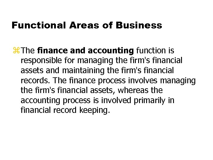 Functional Areas of Business z The finance and accounting function is responsible for managing