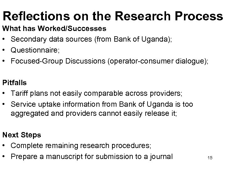 Reflections on the Research Process What has Worked/Successes • Secondary data sources (from Bank