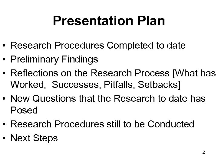 Presentation Plan • Research Procedures Completed to date • Preliminary Findings • Reflections on