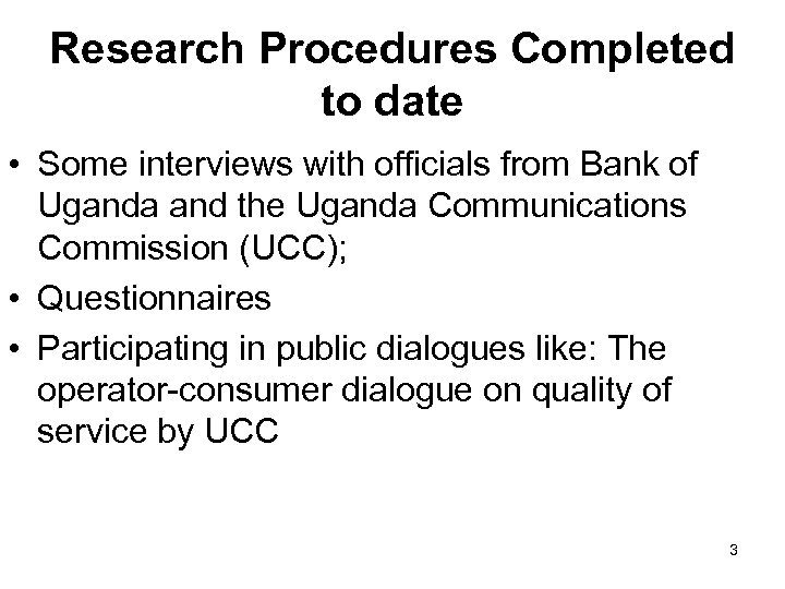 Research Procedures Completed to date • Some interviews with officials from Bank of Uganda