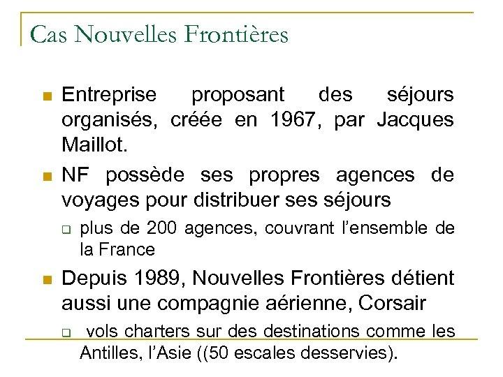 Cas Nouvelles Frontières n n Entreprise proposant des séjours organisés, créée en 1967, par