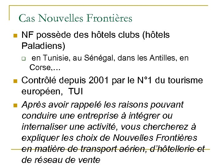 Cas Nouvelles Frontières n NF possède des hôtels clubs (hôtels Paladiens) q n n