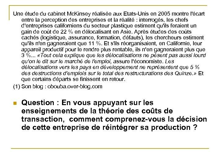Une étude du cabinet Mc. Kinsey réalisée aux Etats Unis en 2005 montre l'écart