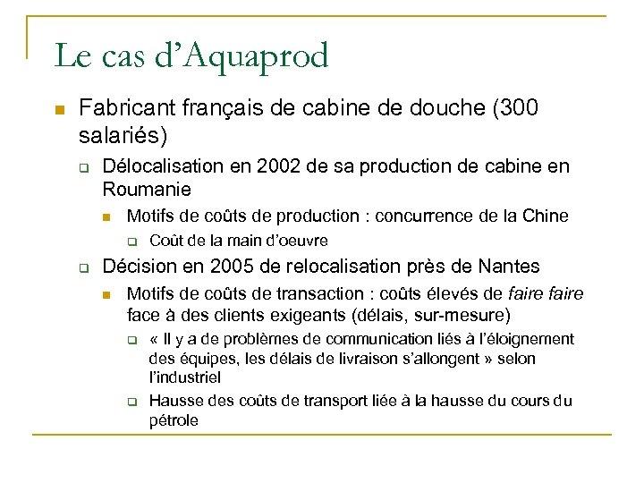Le cas d'Aquaprod n Fabricant français de cabine de douche (300 salariés) q Délocalisation