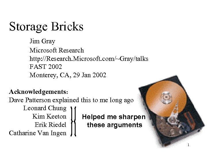 Storage Bricks Jim Gray Microsoft Research http: //Research. Microsoft. com/~Gray/talks FAST 2002 Monterey, CA,