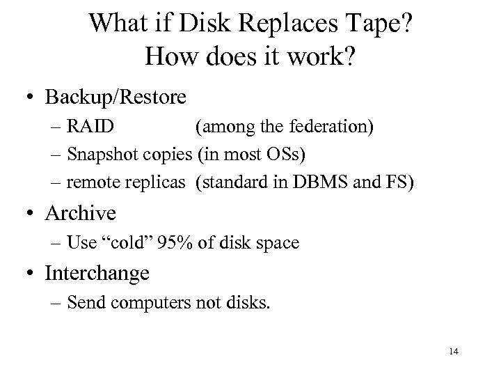 What if Disk Replaces Tape? How does it work? • Backup/Restore – RAID (among