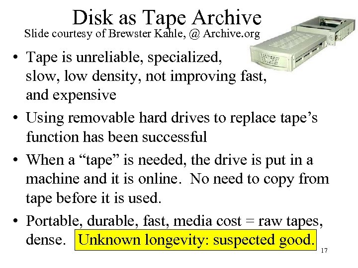 Disk as Tape Archive Slide courtesy of Brewster Kahle, @ Archive. org • Tape