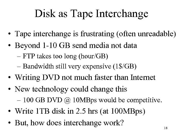 Disk as Tape Interchange • Tape interchange is frustrating (often unreadable) • Beyond 1