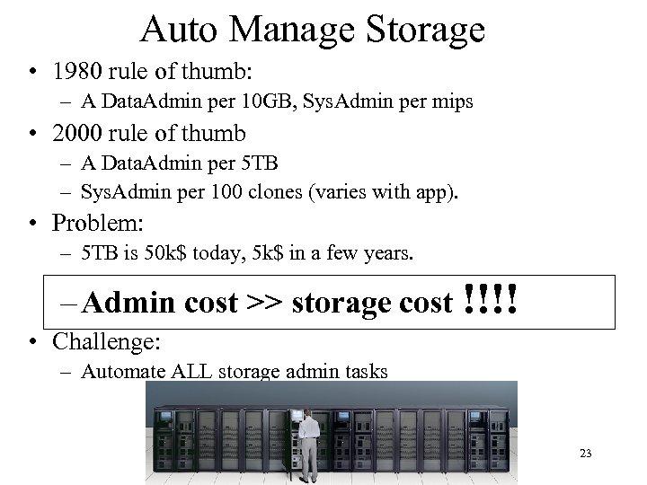 Auto Manage Storage • 1980 rule of thumb: – A Data. Admin per 10