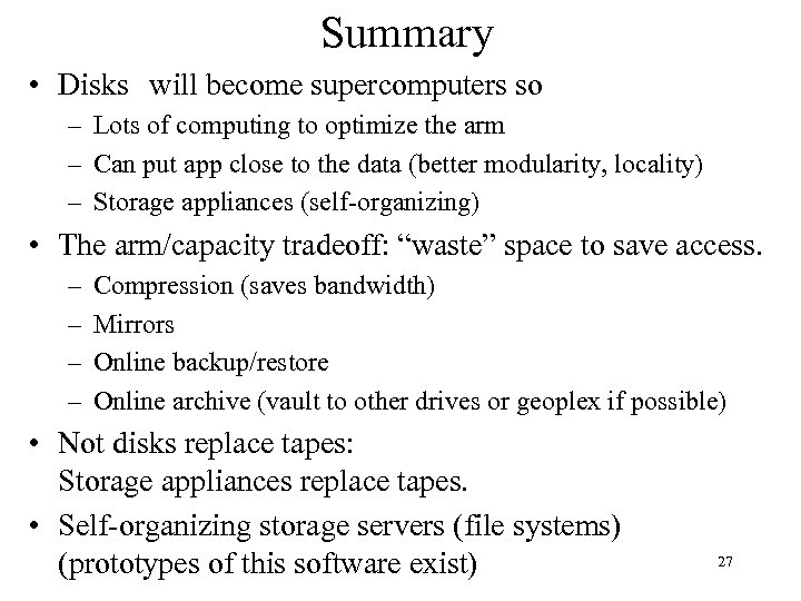 Summary • Disks will become supercomputers so – Lots of computing to optimize the