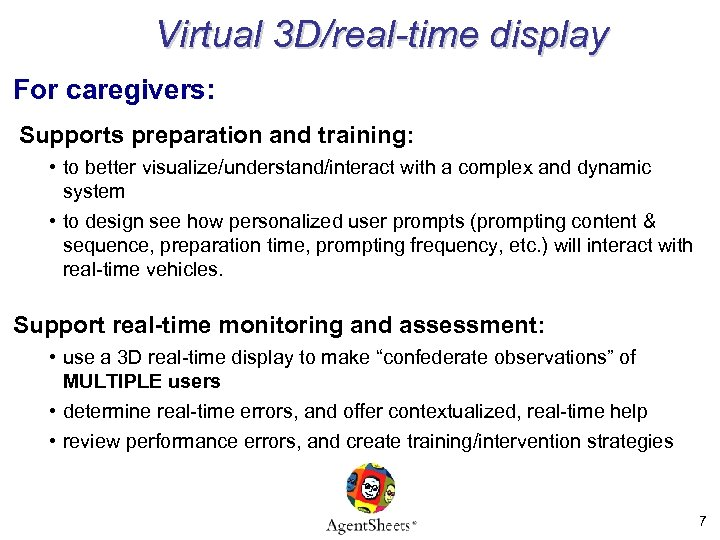 Virtual 3 D/real-time display For caregivers: Supports preparation and training: • to better visualize/understand/interact