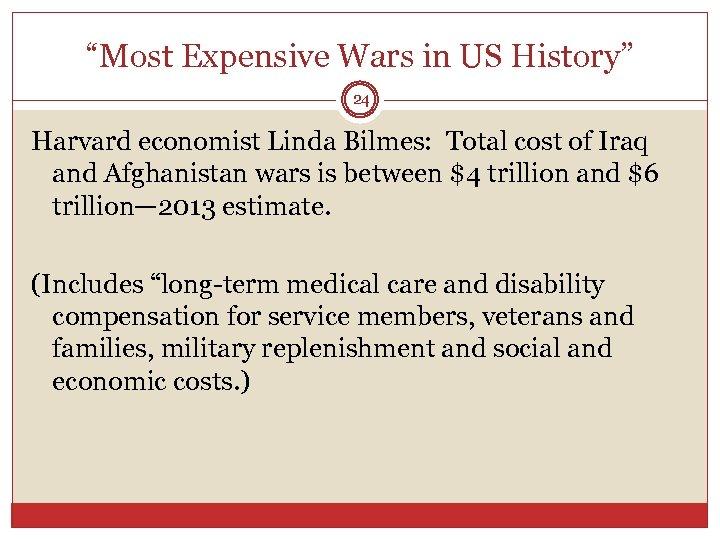 """""""Most Expensive Wars in US History"""" 24 Harvard economist Linda Bilmes: Total cost of"""