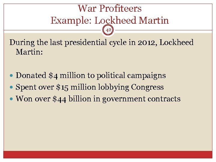 War Profiteers Example: Lockheed Martin 42 During the last presidential cycle in 2012, Lockheed