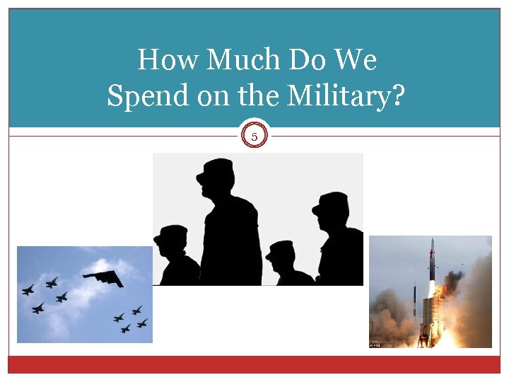 How Much Do We Spend on the Military? 5