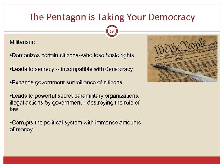 The Pentagon is Taking Your Democracy 51 Militarism: • Demonizes certain citizens--who lose basic
