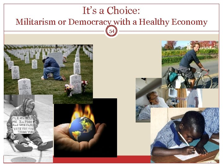 It's a Choice: Militarism or Democracy with a Healthy Economy 54
