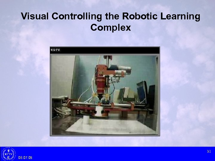 Visual Controlling the Robotic Learning Complex 31 08. 07. 05