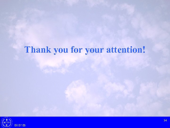 Thank you for your attention! 34 08. 07. 05