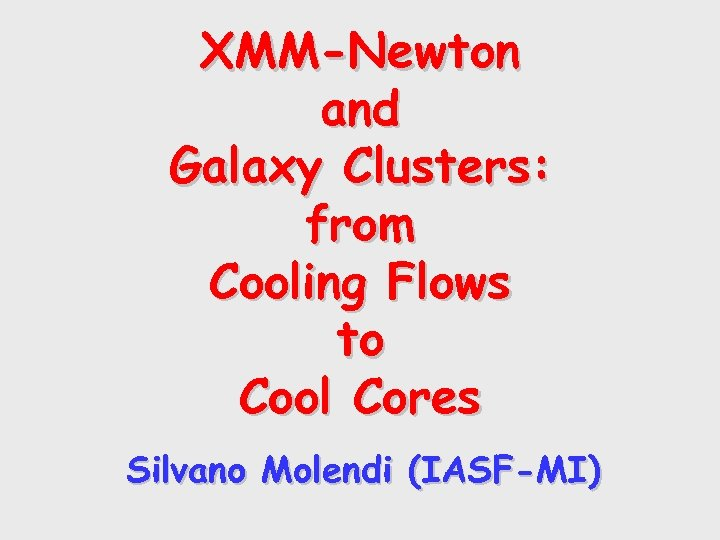 XMM-Newton and Galaxy Clusters: from Cooling Flows to Cool Cores Silvano Molendi (IASF-MI)